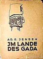 Im Lande des Gada; Wanderungen zwischen…