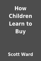How Children Learn to Buy by Scott Ward