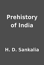 Prehistory of India by H. D. Sankalia