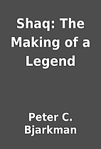 Shaq: The Making of a Legend by Peter C.…