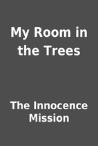 My Room in the Trees by The Innocence…
