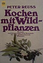 Kochen mit Wildpflanzen by Peter Reuss