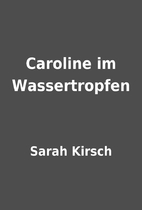 Caroline im Wassertropfen by Sarah Kirsch