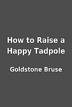 How to Raise a Happy Tadpole by Goldstone…