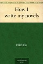 How I write my novels by Duchess