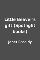 Little Beaver's gift (Spotlight books) by…