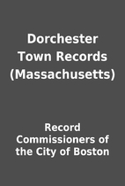 Dorchester Town Records (Massachusetts) by…