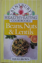 Beans, Nuts and Lentils by Sarah Brown