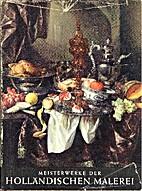 Meisterwerke der holländischen Malerei by…