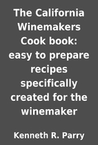 The California Winemakers Cook book: easy to…