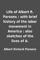 Life of Albert R. Parsons : with brief…