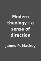 Modern theology : a sense of direction by…