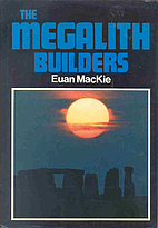 The Megalith Builders by Euan W. Mackie