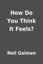 How Do You Think It Feels? by Neil Gaiman
