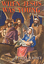 When Jesus Was Young by Ethel M. Boyce