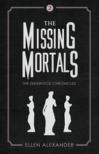 The Missing Mortals by Alexander, Ellen