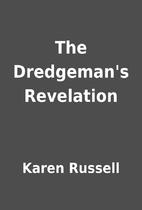 The Dredgeman's Revelation by Karen Russell