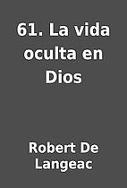 61. La vida oculta en Dios by Robert De…