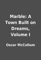 Marble: A Town Built on Dreams, Volume I by…