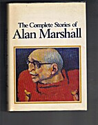 The complete stories of Alan Marshall by…