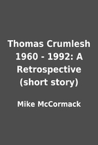 Thomas Crumlesh 1960 - 1992: A Retrospective…