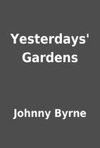 Yesterdays' Gardens by Johnny Byrne