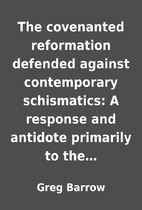 The covenanted reformation defended against…