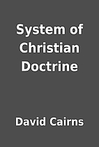 System of Christian Doctrine by David Cairns