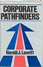 Corporate Pathfinder by Harold J. Leavitt