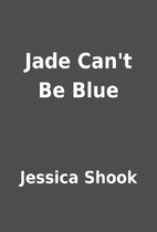 Jade Can't Be Blue by Jessica Shook