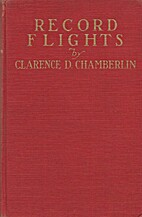 Record Flights by Clarence D. Chamberlin