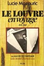 Le Louvre en Voyage, 1939-1945: Ou, Ma Vie…