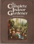The Complete Indoor Gardener by Michael…