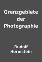 Grenzgebiete der Photographie by Rudolf…