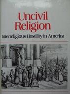 Uncivil Religion: Interreligious Hostility…