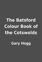 The Batsford Colour Book of the Cotswolds by…