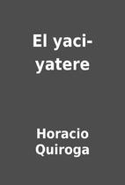 El yaci-yatere by Horacio Quiroga