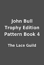John Bull Trophy Edition Pattern Book 4 by…
