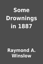 Some Drownings in 1887 by Raymond A. Winslow