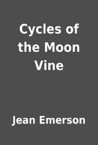 Cycles of the Moon Vine by Jean Emerson
