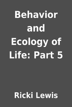 Behavior and Ecology of Life: Part 5 by…