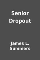 Senior Dropout by James L. Summers