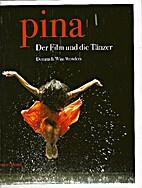 Pina : der Film und die Tänzer by Donata…