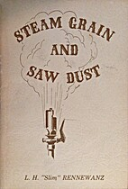 Steam, Grain, and Saw Dust by L. H. Slim…