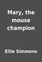 Mary, the mouse champion by Ellie Simmons