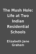 The Mush Hole: Life at Two Indian…