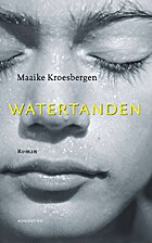 Watertanden : roman by Maaike Kroesbergen