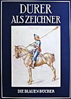 Albrecht Dürer als Zeichner by Johannes…