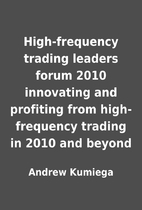High-frequency trading leaders forum 2010…