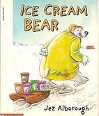 Ice Cream Bear by Jez Alborough